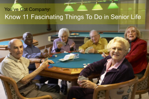 You've Got Company: Know 11 Fascinating Things To Do in Senior Life