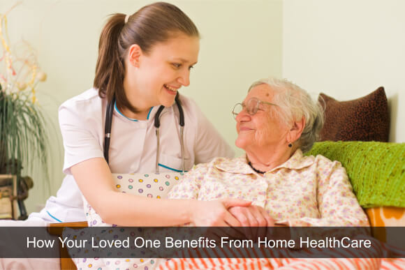 How Your Loved One Benefits From Home HealthCare