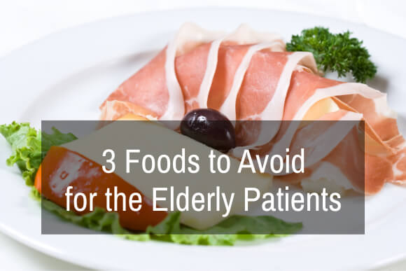 3 Foods to Avoid for the Elderly Patients